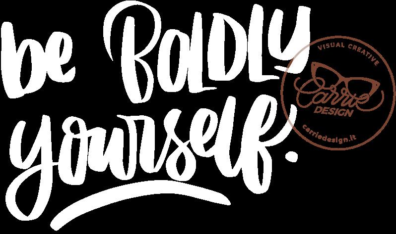scritta calligrafica be boldly yourself